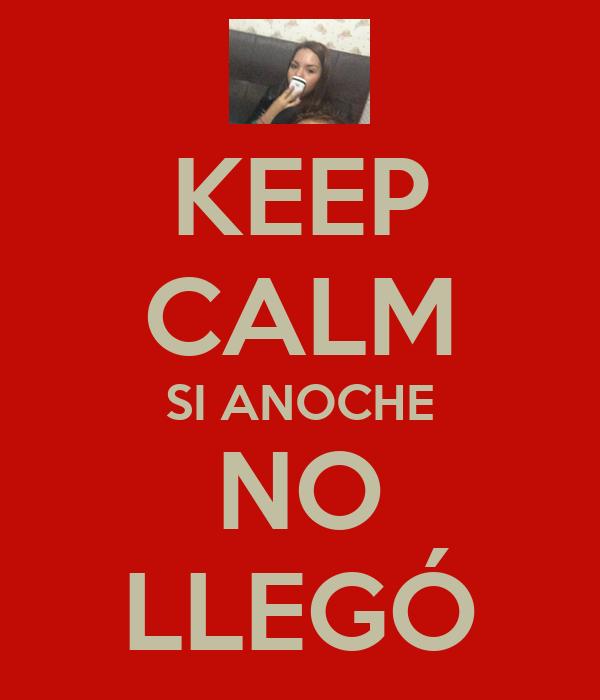 KEEP CALM SI ANOCHE NO LLEGÓ