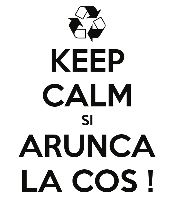 KEEP CALM SI ARUNCA LA COS !