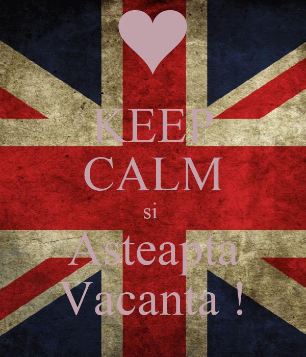 KEEP CALM si  Asteapta Vacanta !