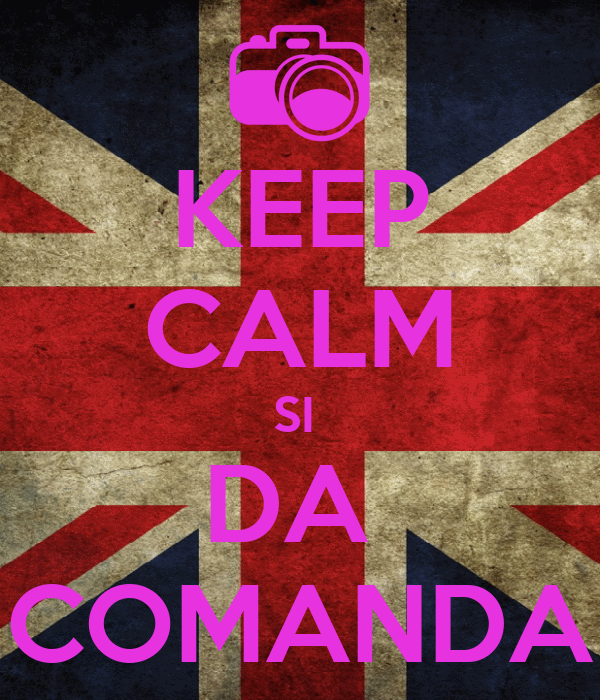 KEEP CALM SI  DA  COMANDA