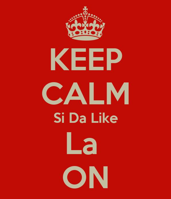 KEEP CALM Si Da Like La  ON