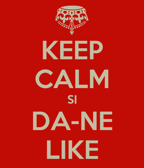 KEEP CALM SI DA-NE LIKE