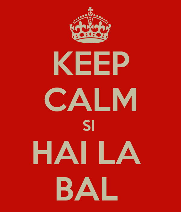 KEEP CALM SI  HAI LA  BAL