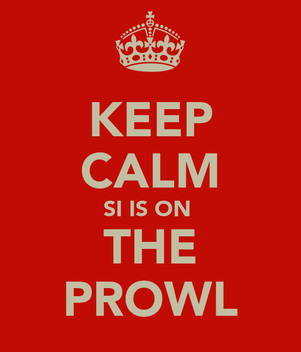 KEEP CALM SI IS ON  THE PROWL