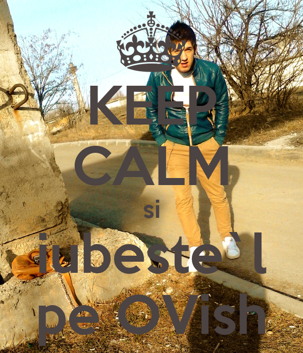 KEEP CALM si iubeste`l pe OVish