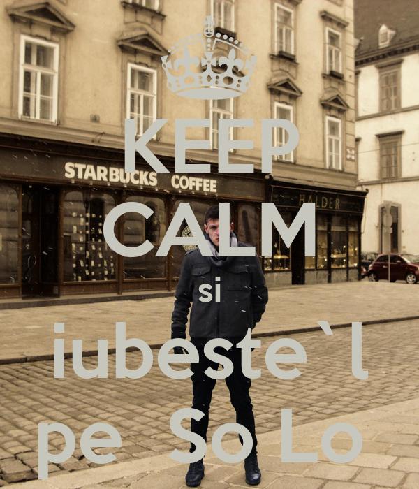 KEEP CALM si iubeste`l pe  So Lo