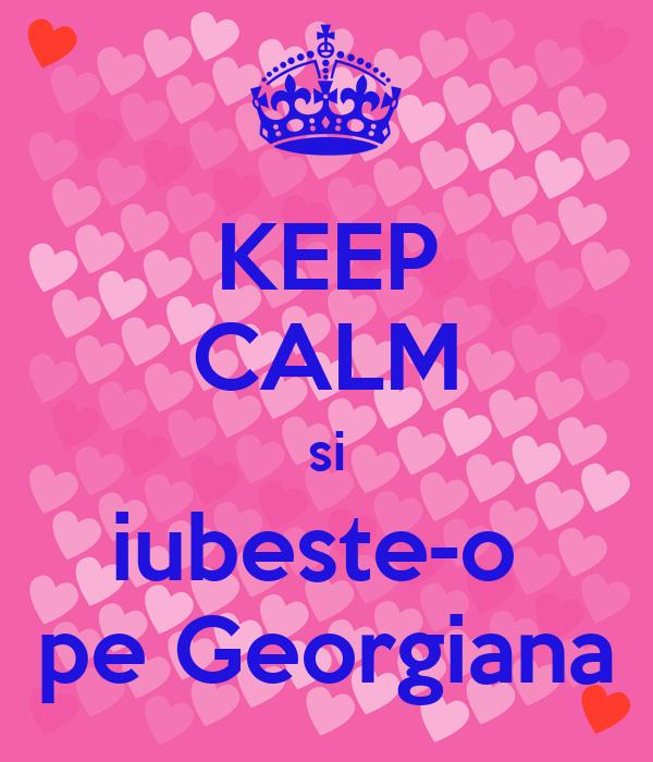 KEEP CALM si iubeste-o  pe Georgiana