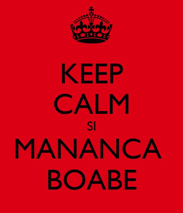 KEEP CALM SI MANANCA  BOABE