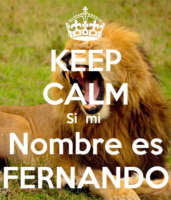 KEEP CALM Si  mi  Nombre es FERNANDO
