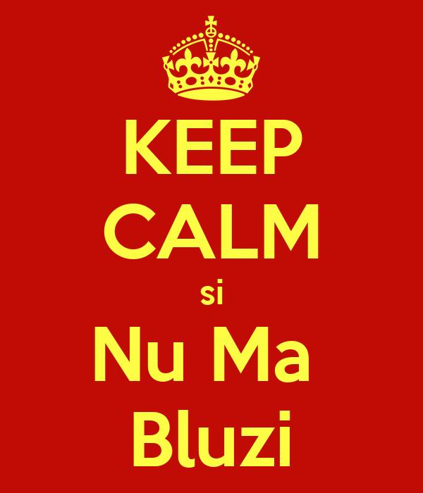 KEEP CALM si Nu Ma  Bluzi