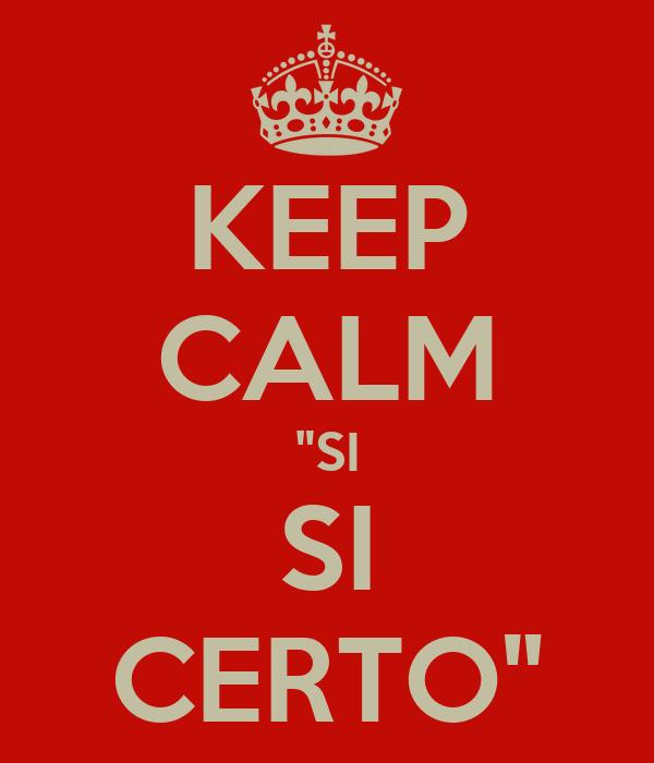 "KEEP CALM ""SI SI CERTO"""