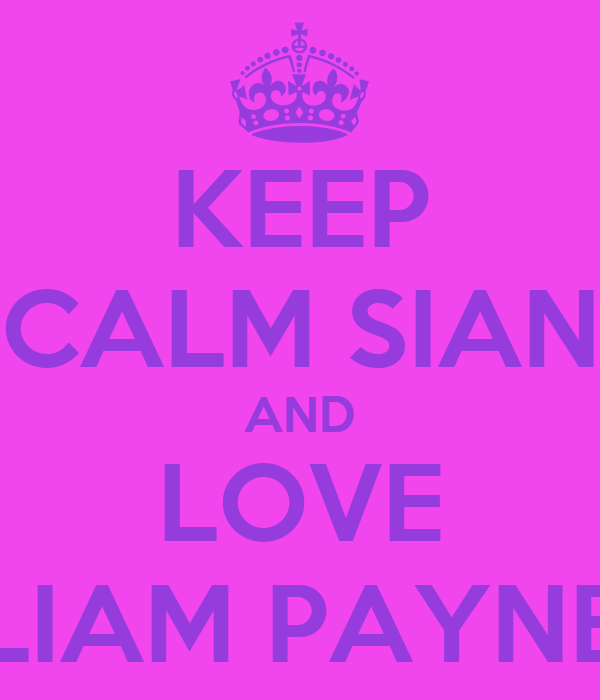 KEEP CALM SIAN AND LOVE LIAM PAYNE