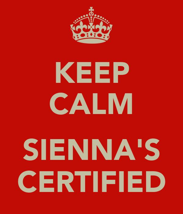 KEEP CALM  SIENNA'S CERTIFIED