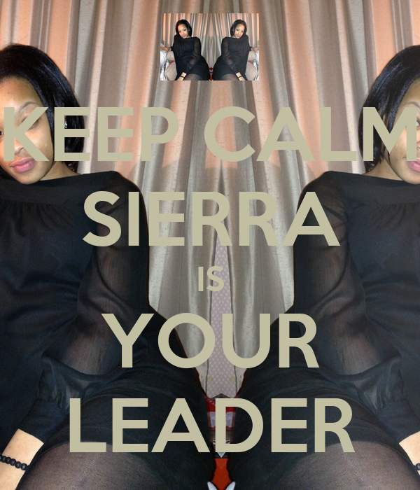 KEEP CALM SIERRA IS YOUR LEADER