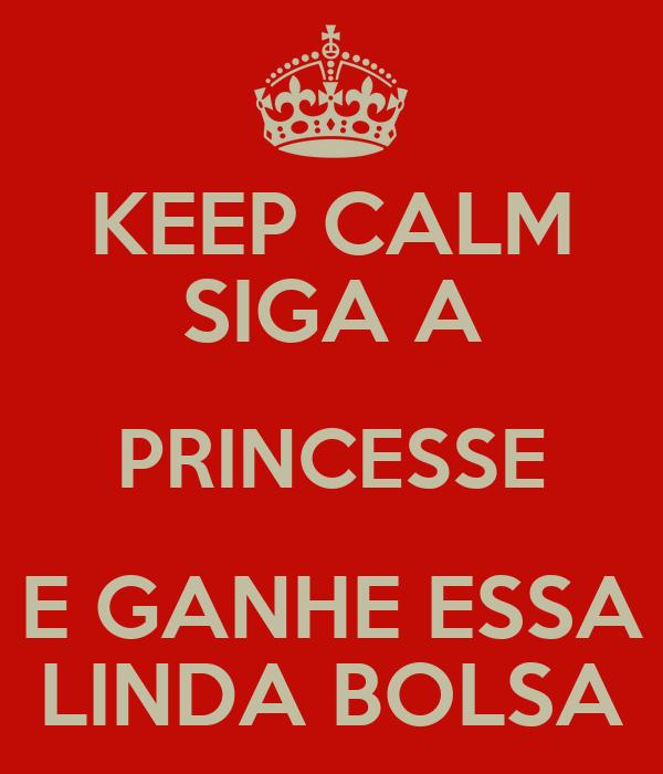 KEEP CALM SIGA A PRINCESSE E GANHE ESSA LINDA BOLSA