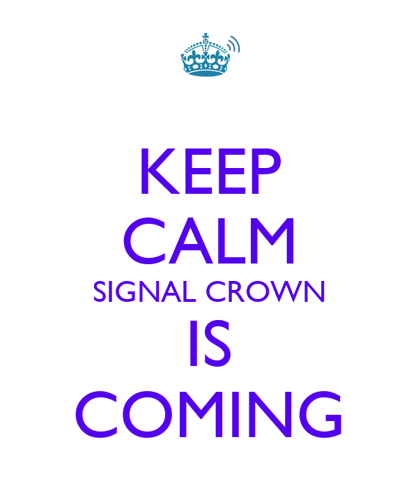 KEEP CALM SIGNAL CROWN IS COMING