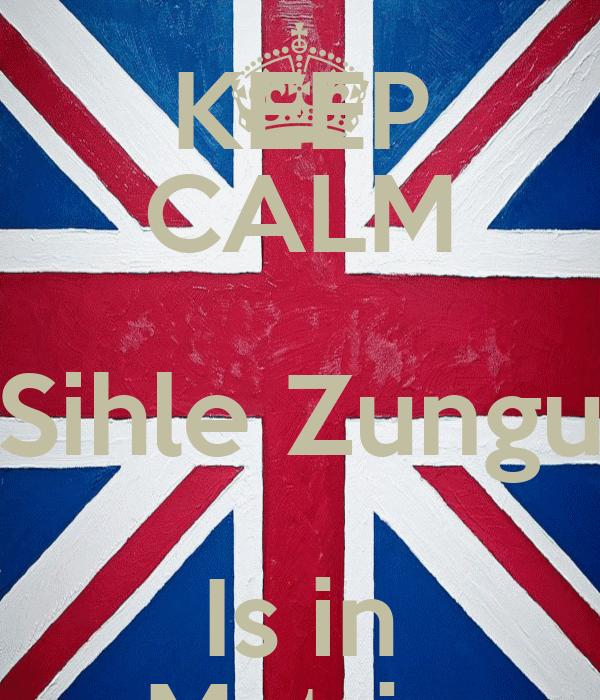 KEEP CALM Sihle Zungu Is in Matric