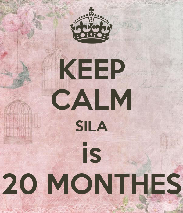 KEEP CALM SILA is 20 MONTHES