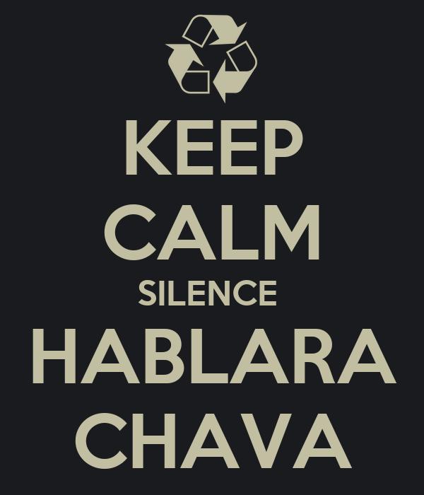 KEEP CALM SILENCE  HABLARA CHAVA