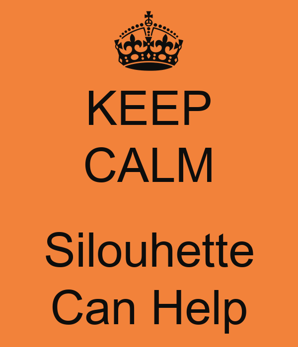 KEEP CALM  Silouhette Can Help