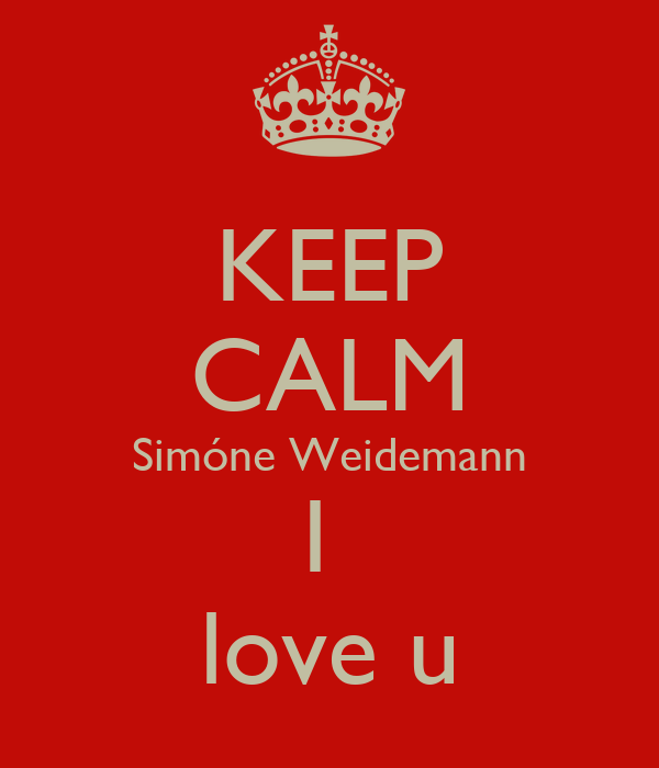 KEEP CALM Simóne Weidemann I  love u
