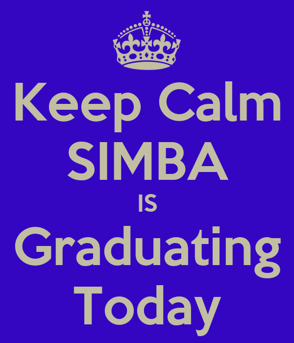 Keep Calm SIMBA IS Graduating Today