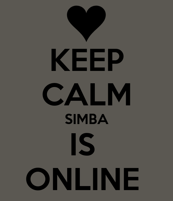 KEEP CALM SIMBA IS  ONLINE