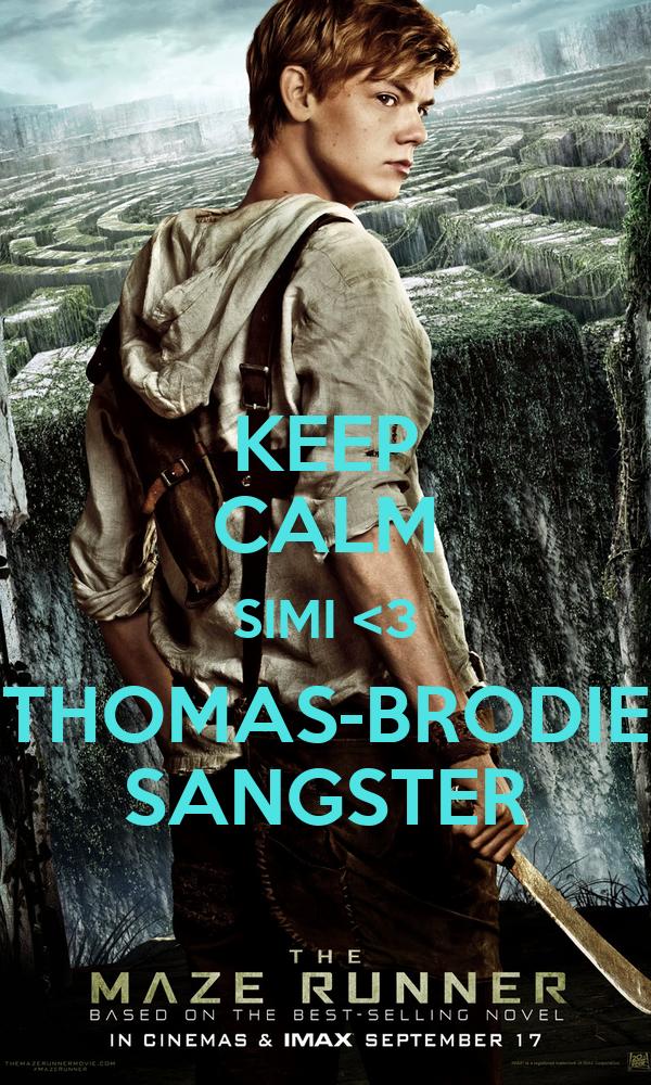 KEEP CALM SIMI <3 THOMAS-BRODIE SANGSTER