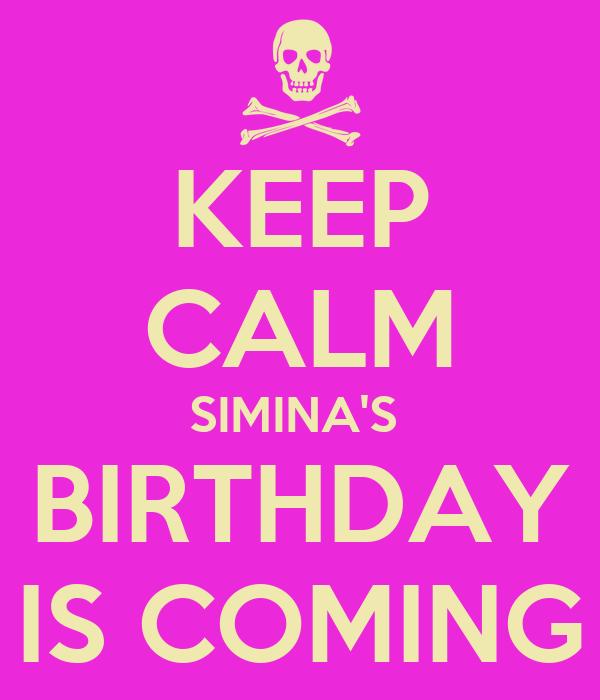 KEEP CALM SIMINA'S  BIRTHDAY IS COMING