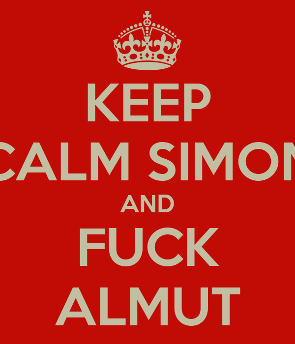 KEEP CALM SIMON AND FUCK ALMUT