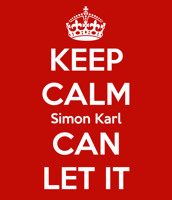 KEEP CALM Simon Karl CAN LET IT