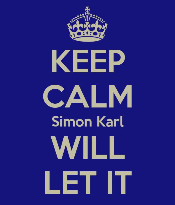 KEEP CALM Simon Karl WILL LET IT