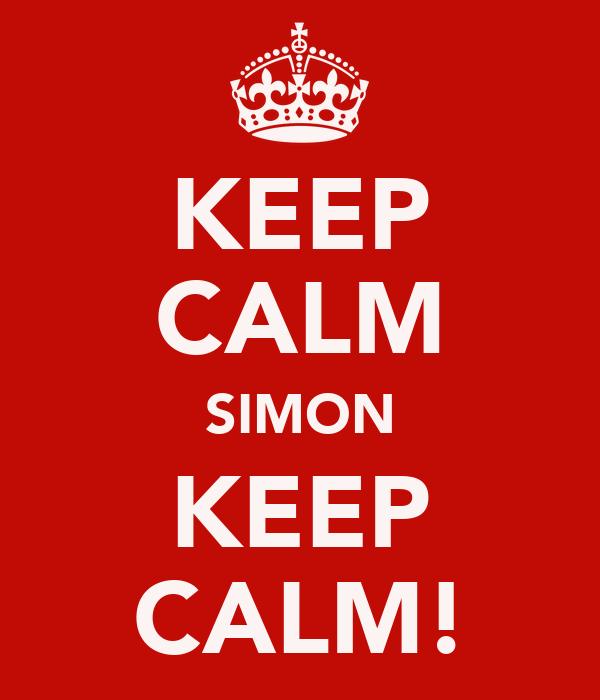 KEEP CALM SIMON KEEP CALM!