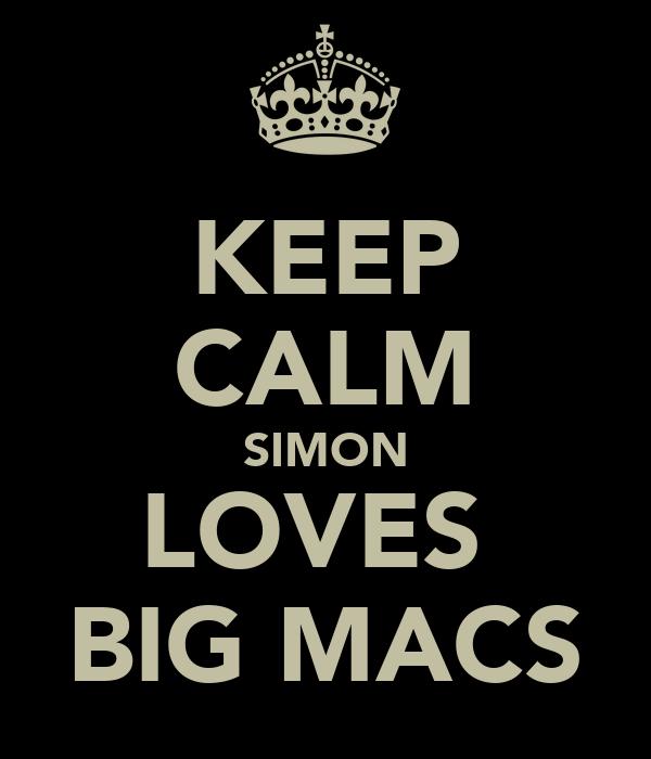 KEEP CALM SIMON LOVES  BIG MACS