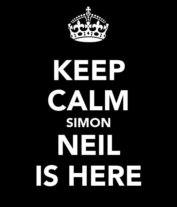 KEEP CALM SIMON NEIL IS HERE