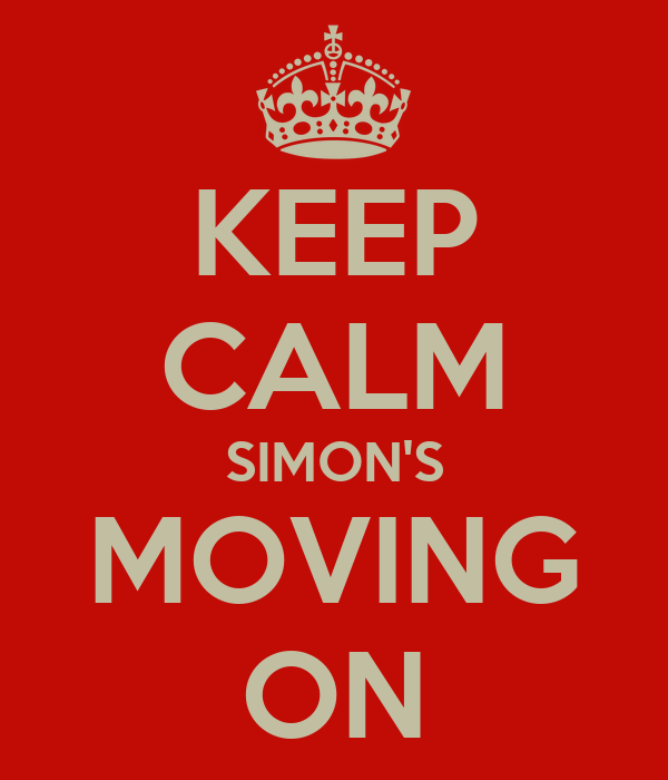 KEEP CALM SIMON'S MOVING ON