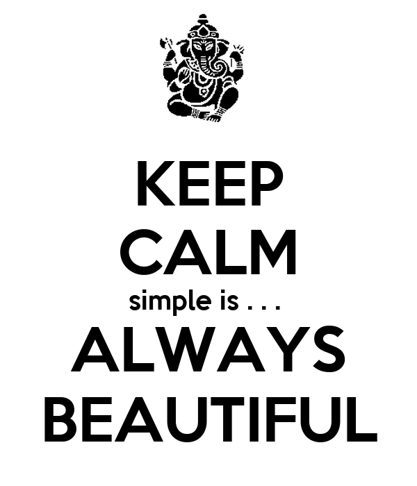 KEEP CALM simple is . . .   ALWAYS  BEAUTIFUL
