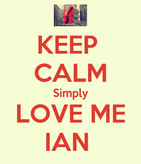 KEEP  CALM Simply  LOVE ME  IAN