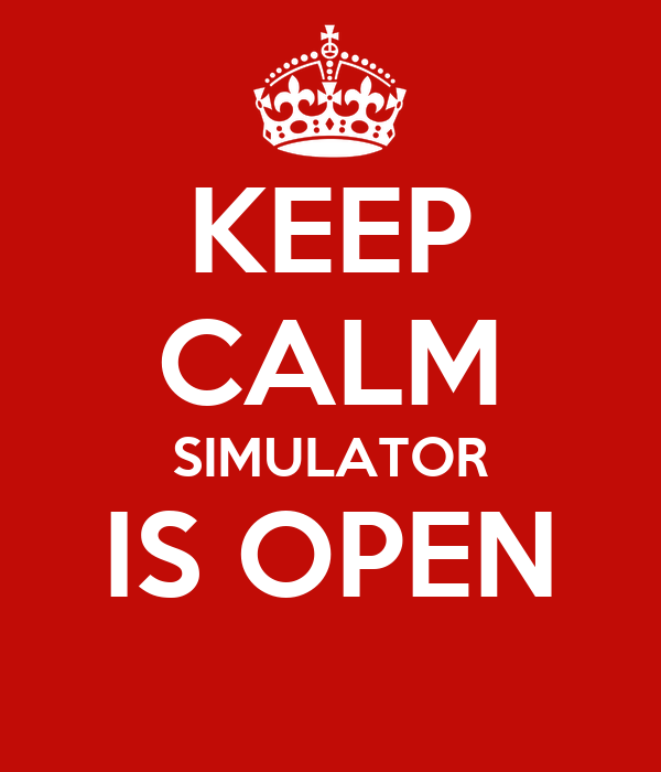 KEEP CALM SIMULATOR IS OPEN