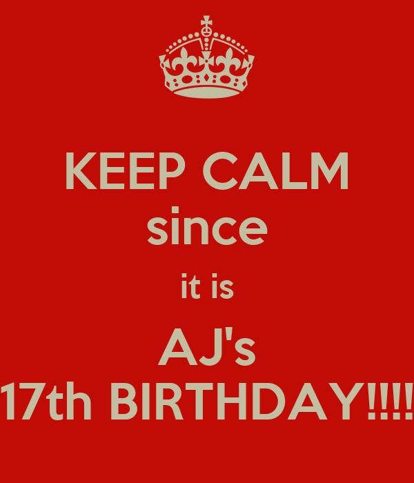 KEEP CALM since it is AJ's 17th BIRTHDAY!!!!