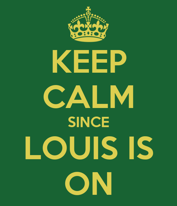 KEEP CALM SINCE LOUIS IS ON