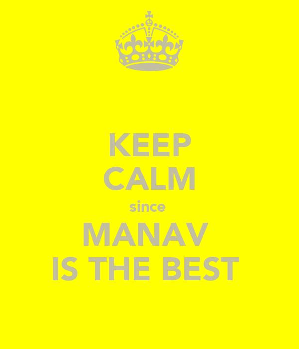 KEEP CALM since  MANAV  IS THE BEST