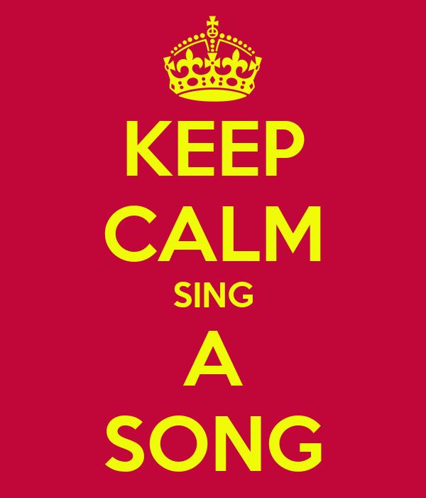 KEEP CALM SING A SONG