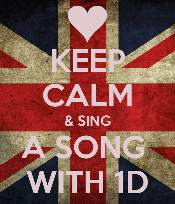 KEEP CALM & SING A SONG  WITH 1D
