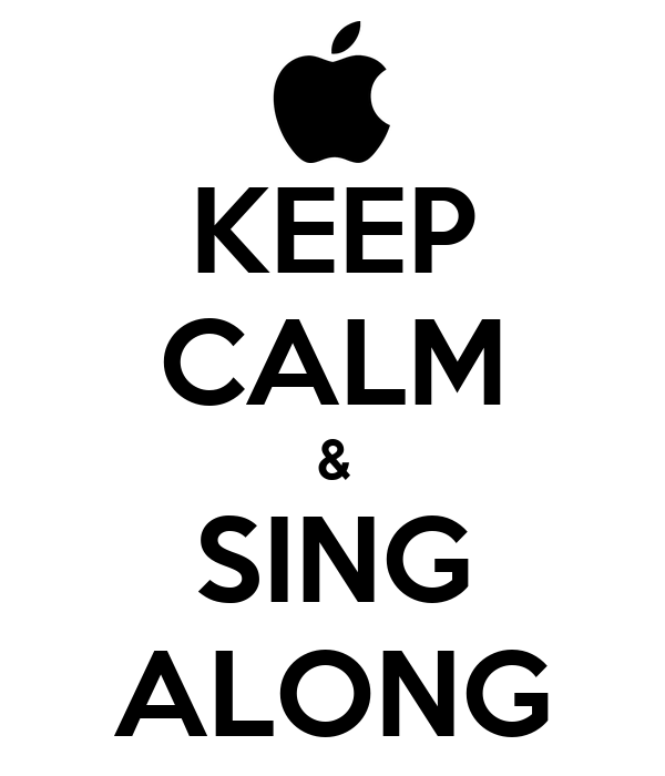 KEEP CALM & SING ALONG