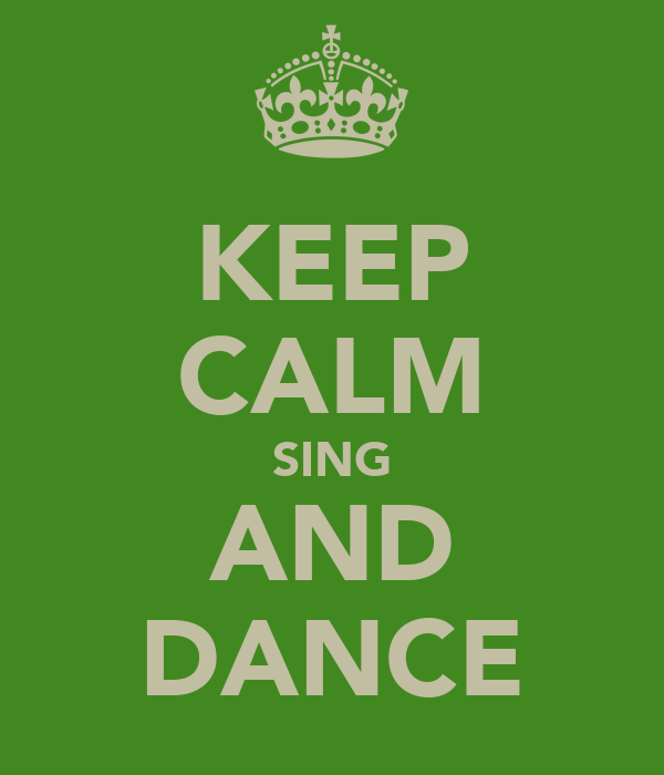 KEEP CALM SING AND DANCE