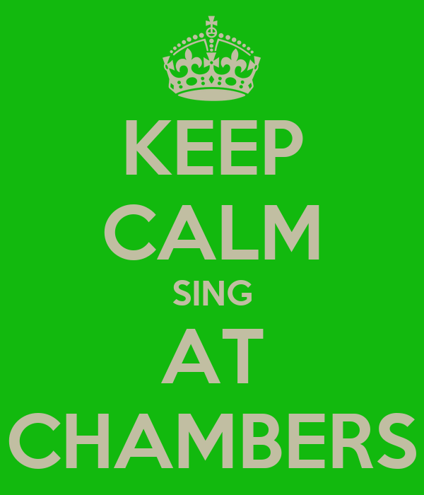 KEEP CALM SING AT CHAMBERS