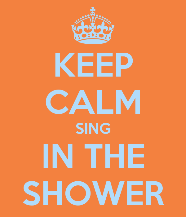 KEEP CALM SING IN THE SHOWER