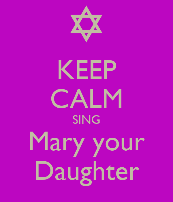 KEEP CALM SING Mary your Daughter