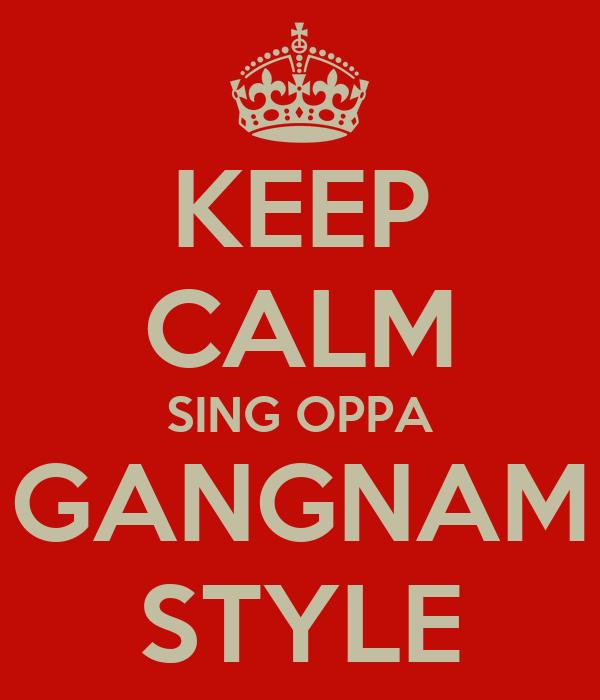 KEEP CALM SING OPPA GANGNAM STYLE